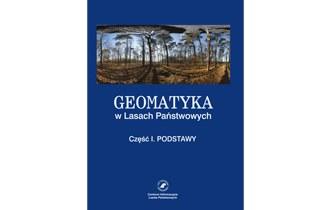 Geomatyka w Lasach Państwowych. Część I. Podstawy