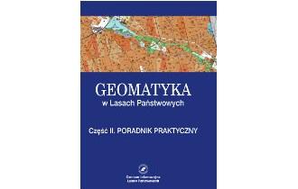 Geomatyka w Lasach Państwowych. Część II. Poradnik praktyczny