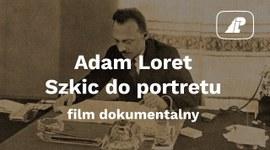 Adam Loret - szkic do portretu. Film dokumentalny