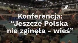 """Konferencja """"Jeszcze Polska nie zginęła - wieś"""""""