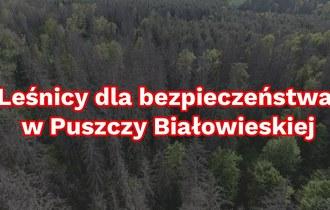Leśnicy dla bezpieczeństwa w Puszczy Białowieskiej