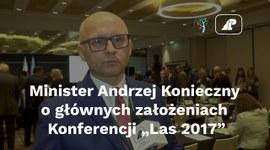 """Minister Andrzej Konieczny o głównych założeniach Konferencji """"Las 2017"""""""
