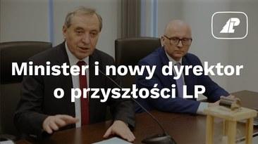 Minister i nowy dyrektor o przyszłości LP