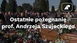 Ostatnie pożegnanie prof. Andrzeja Szujeckiego
